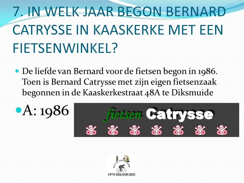 7. IN WELK JAAR BEGON BERNARD CATRYSSE IN KAASKERKE MET EEN FIETSENWINKEL