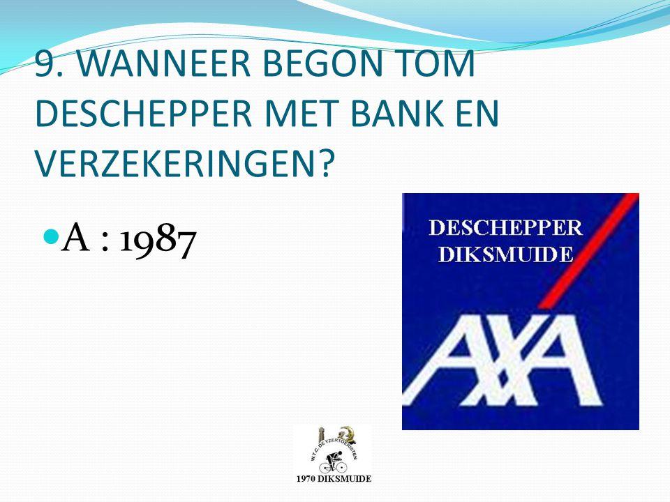 9. WANNEER BEGON TOM DESCHEPPER MET BANK EN VERZEKERINGEN