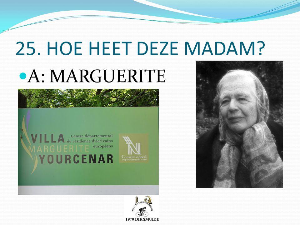 25. HOE HEET DEZE MADAM A: MARGUERITE