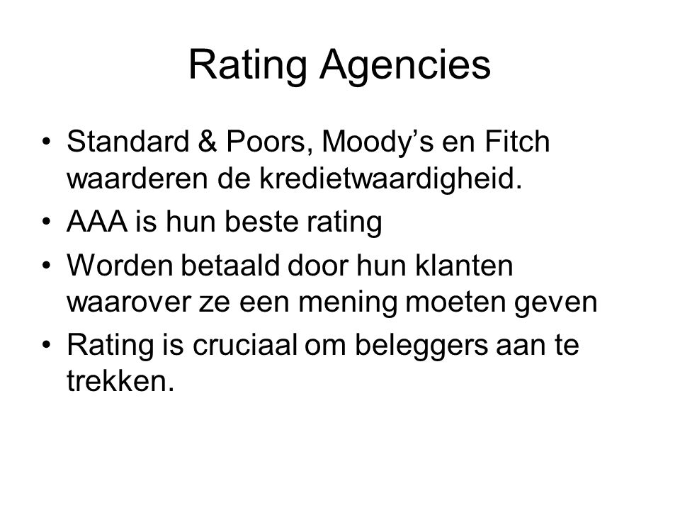 Rating Agencies Standard & Poors, Moody's en Fitch waarderen de kredietwaardigheid. AAA is hun beste rating.