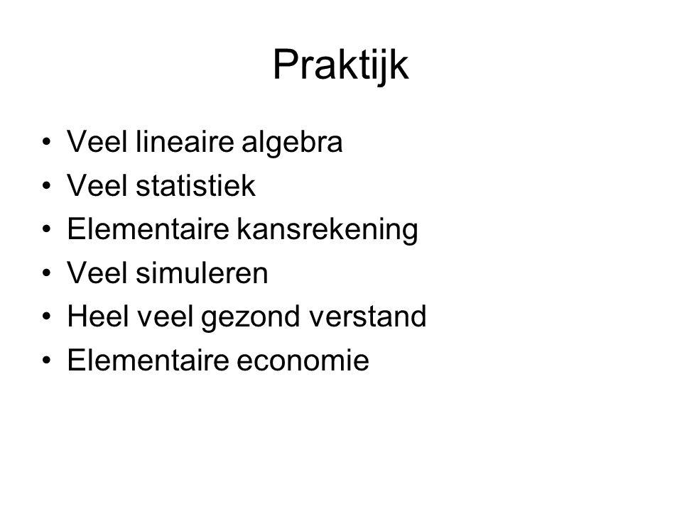 Praktijk Veel lineaire algebra Veel statistiek