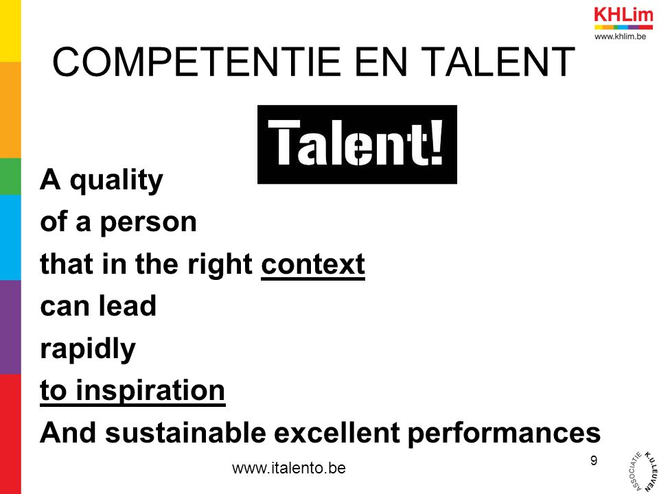 COMPETENTIE EN TALENT A quality of a person that in the right context can lead rapidly to inspiration And sustainable excellent performances
