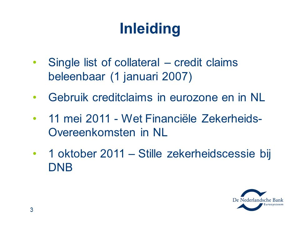 Inleiding Single list of collateral – credit claims beleenbaar (1 januari 2007) Gebruik creditclaims in eurozone en in NL.