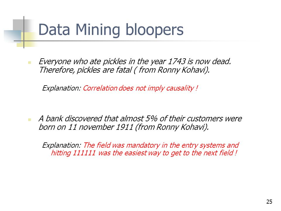 Data Mining bloopers Everyone who ate pickles in the year 1743 is now dead. Therefore, pickles are fatal ( from Ronny Kohavi).