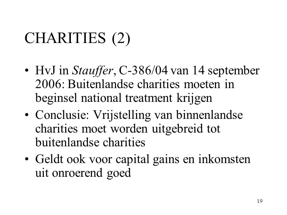 CHARITIES (2) HvJ in Stauffer, C-386/04 van 14 september 2006: Buitenlandse charities moeten in beginsel national treatment krijgen.