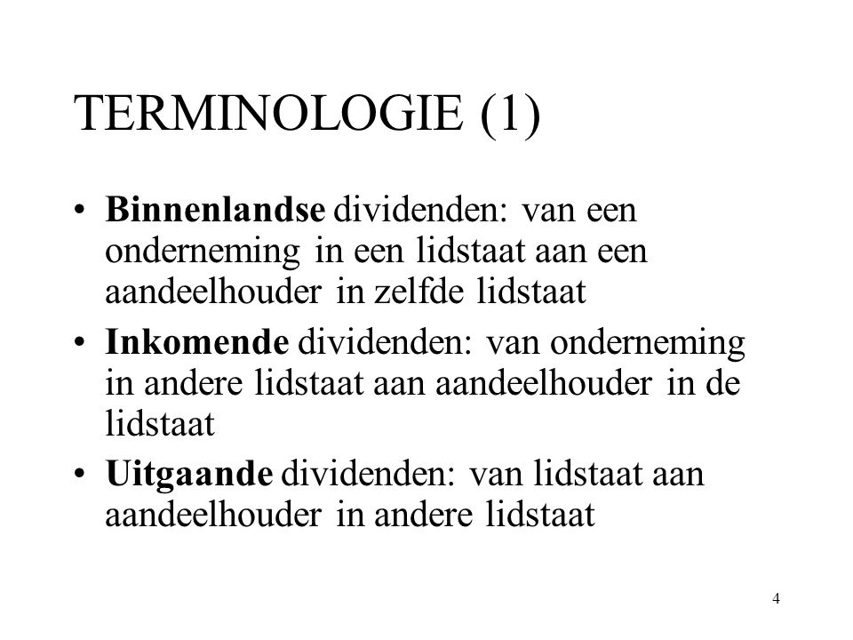 TERMINOLOGIE (1) Binnenlandse dividenden: van een onderneming in een lidstaat aan een aandeelhouder in zelfde lidstaat.