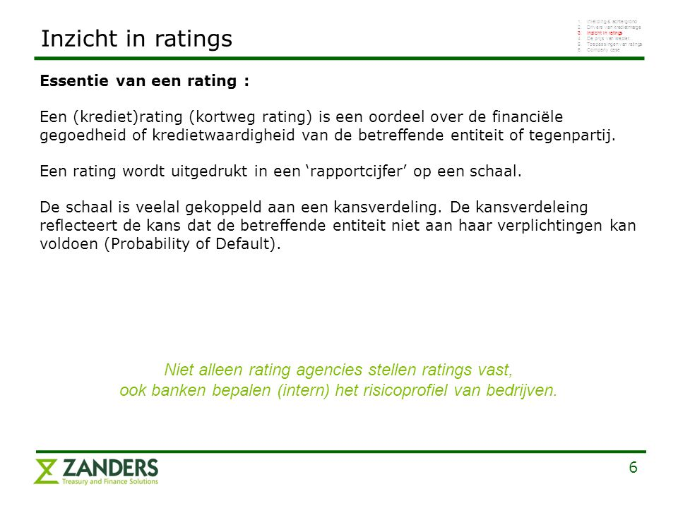 Inzicht in ratings Niet alleen rating agencies stellen ratings vast,