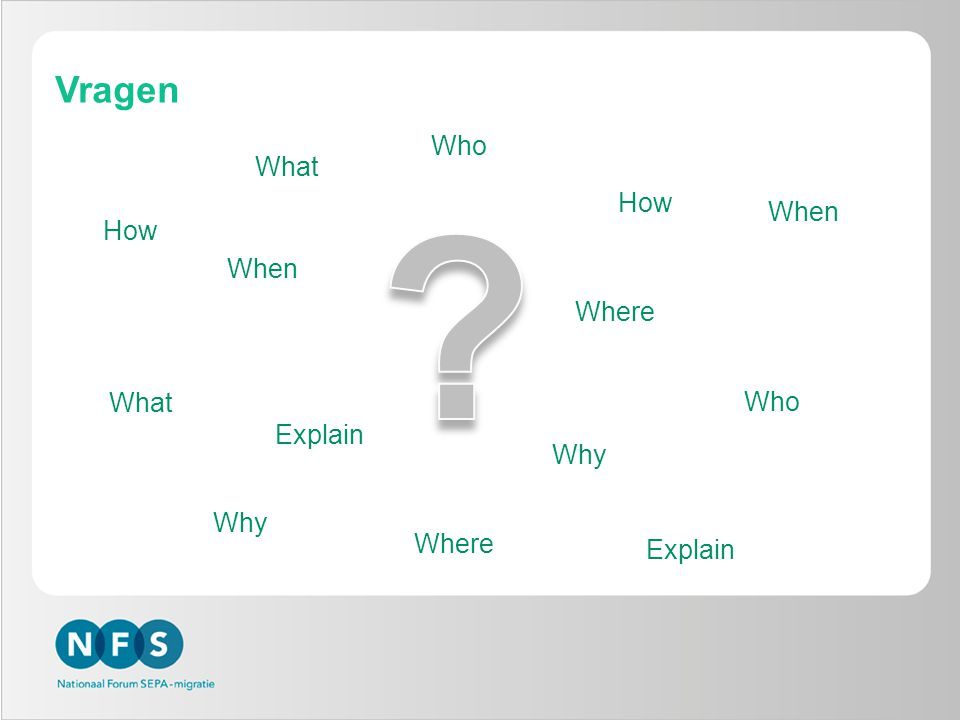 Vragen Who What How When How When Where What Who Explain Why Why