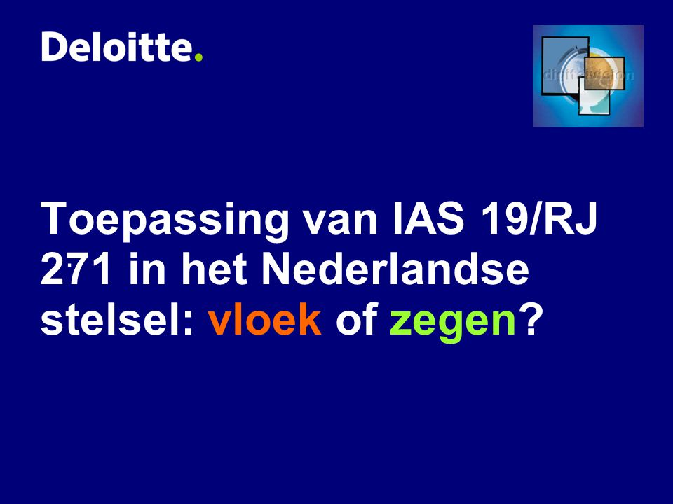 Toepassing van IAS 19/RJ 271 in het Nederlandse stelsel: vloek of zegen