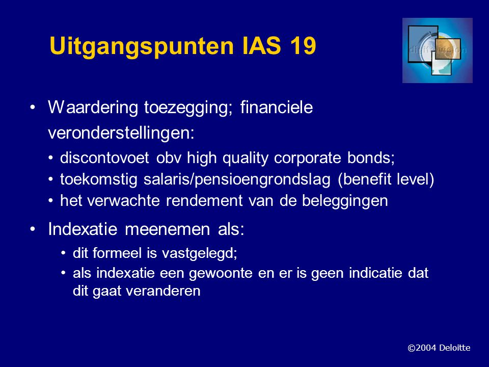 Uitgangspunten IAS 19 Waardering toezegging; financiele veronderstellingen: discontovoet obv high quality corporate bonds;