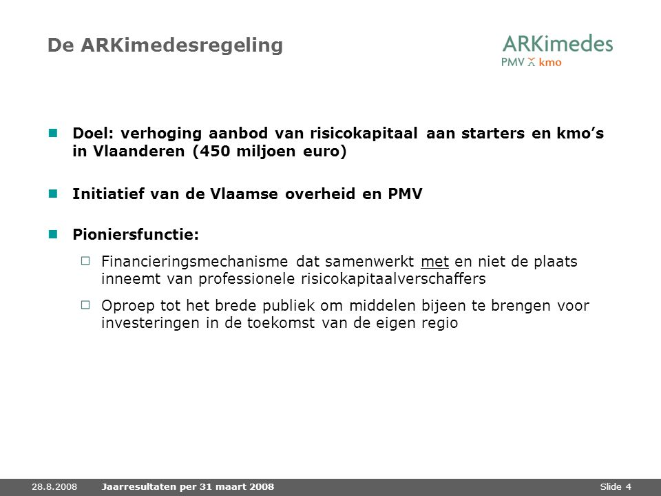 De ARKimedesregeling Doel: verhoging aanbod van risicokapitaal aan starters en kmo's in Vlaanderen (450 miljoen euro)