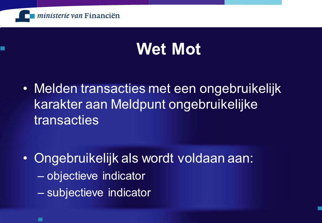 Wet Mot Melden transacties met een ongebruikelijk karakter aan Meldpunt ongebruikelijke transacties.