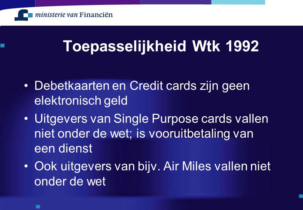 Toepasselijkheid Wtk 1992 Debetkaarten en Credit cards zijn geen elektronisch geld.
