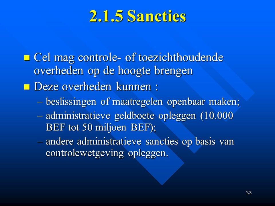2.1.5 Sancties Cel mag controle- of toezichthoudende overheden op de hoogte brengen. Deze overheden kunnen :