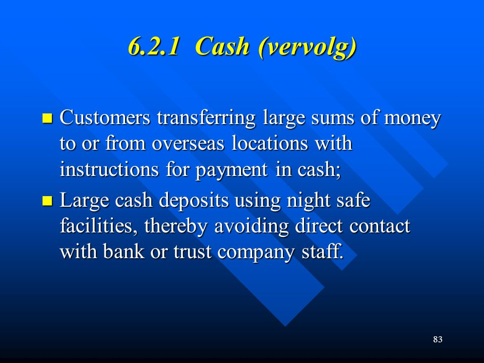6.2.1 Cash (vervolg) Customers transferring large sums of money to or from overseas locations with instructions for payment in cash;