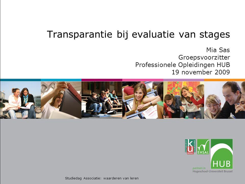 Transparantie bij evaluatie van stages Mia Sas Groepsvoorzitter Professionele Opleidingen HUB 19 november 2009