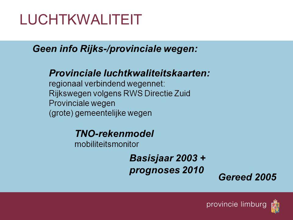 LUCHTKWALITEIT Geen info Rijks-/provinciale wegen: