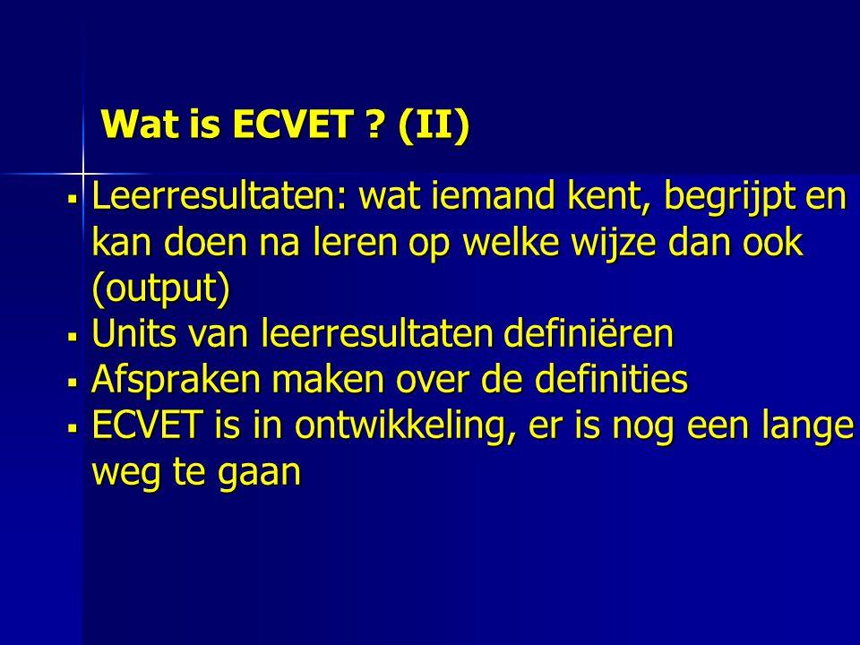 Wat is ECVET (II) Leerresultaten: wat iemand kent, begrijpt en kan doen na leren op welke wijze dan ook (output)
