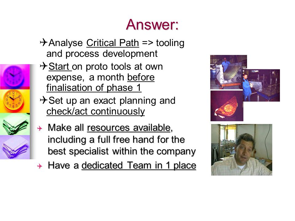 Answer: Analyse Critical Path => tooling and process development