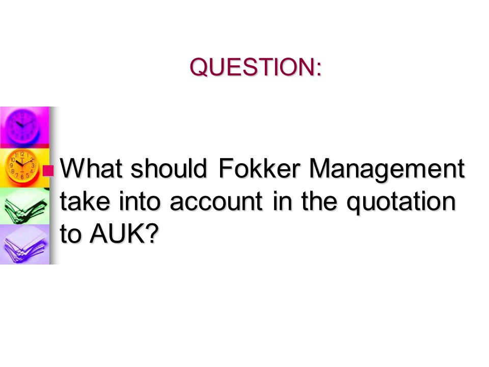 QUESTION: What should Fokker Management take into account in the quotation to AUK