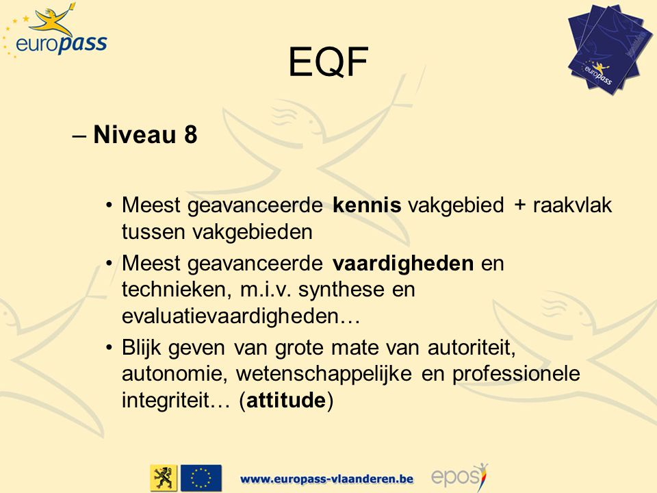 EQF Niveau 8. Meest geavanceerde kennis vakgebied + raakvlak tussen vakgebieden.