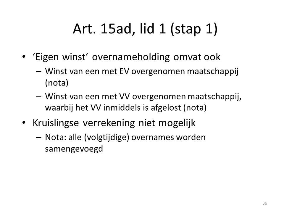 Art. 15ad, lid 1 (stap 1) 'Eigen winst' overnameholding omvat ook