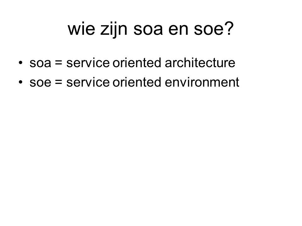 wie zijn soa en soe soa = service oriented architecture