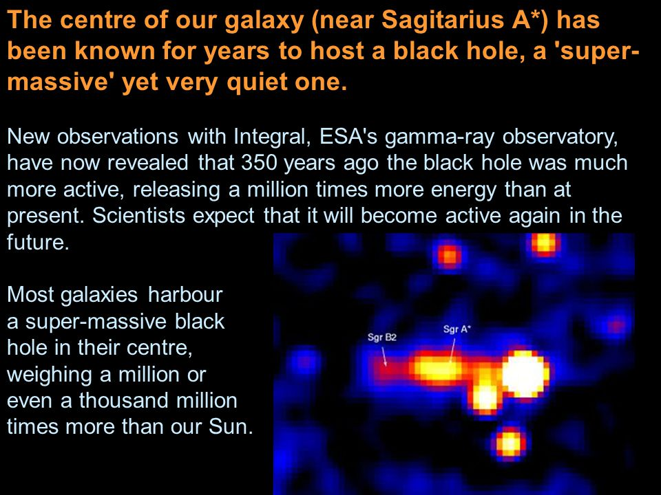 The centre of our galaxy (near Sagitarius A