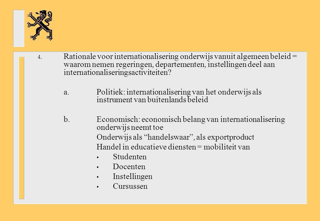 Rationale voor internationalisering onderwijs vanuit algemeen beleid = waarom nemen regeringen, departementen, instellingen deel aan internationaliseringsactiviteiten