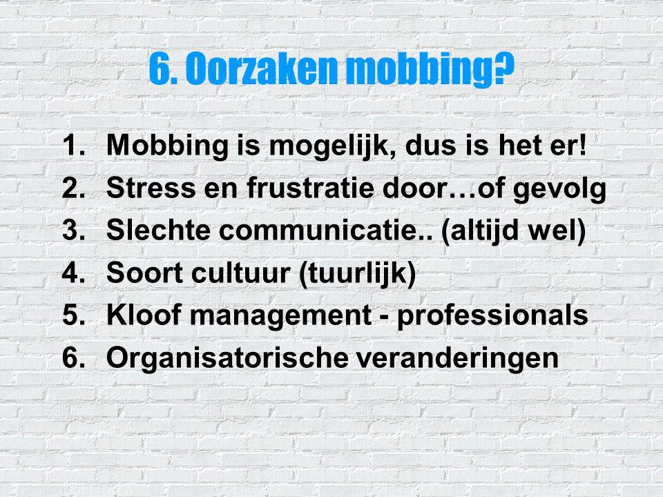 6. Oorzaken mobbing Mobbing is mogelijk, dus is het er!