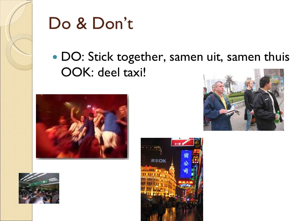 Do & Don't DO: Stick together, samen uit, samen thuis OOK: deel taxi!