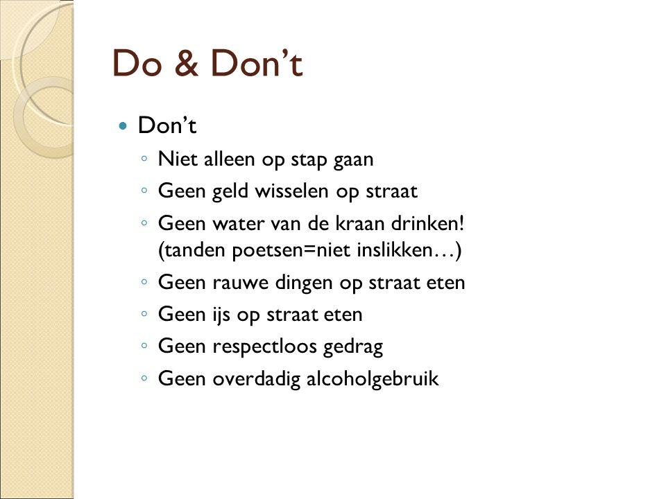 Do & Don't Don't Niet alleen op stap gaan Geen geld wisselen op straat