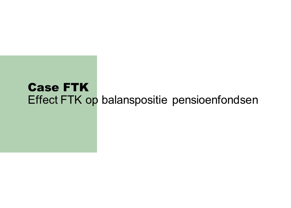 Case FTK Effect FTK op balanspositie pensioenfondsen
