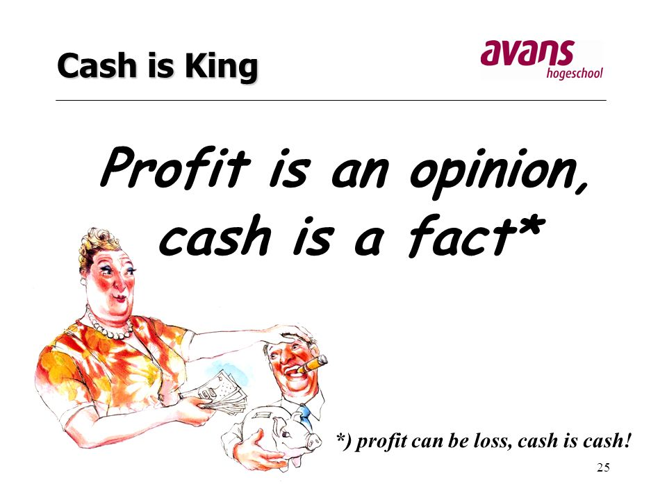 Profit is an opinion, cash is a fact*