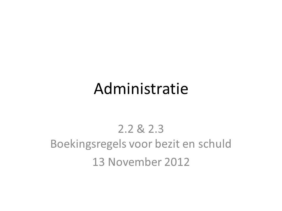 2.2 & 2.3 Boekingsregels voor bezit en schuld 13 November 2012