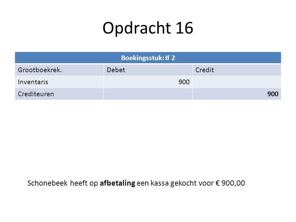 Opdracht 16 Boekingsstuk: If 2. Grootboekrek. Debet. Credit. Inventaris. 900. Crediteuren.