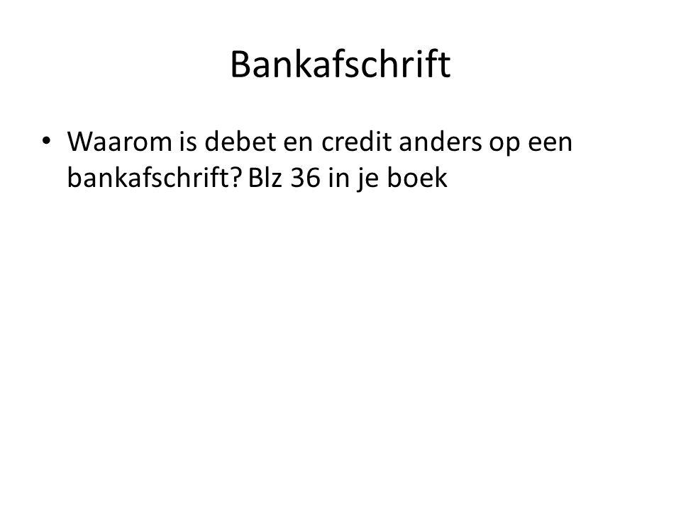 Bankafschrift Waarom is debet en credit anders op een bankafschrift Blz 36 in je boek