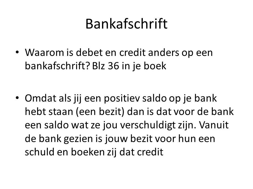 Bankafschrift Waarom is debet en credit anders op een bankafschrift Blz 36 in je boek.