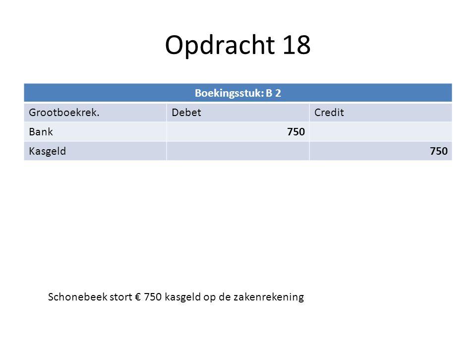 Opdracht 18 Boekingsstuk: B 2 Grootboekrek. Debet Credit Bank 750