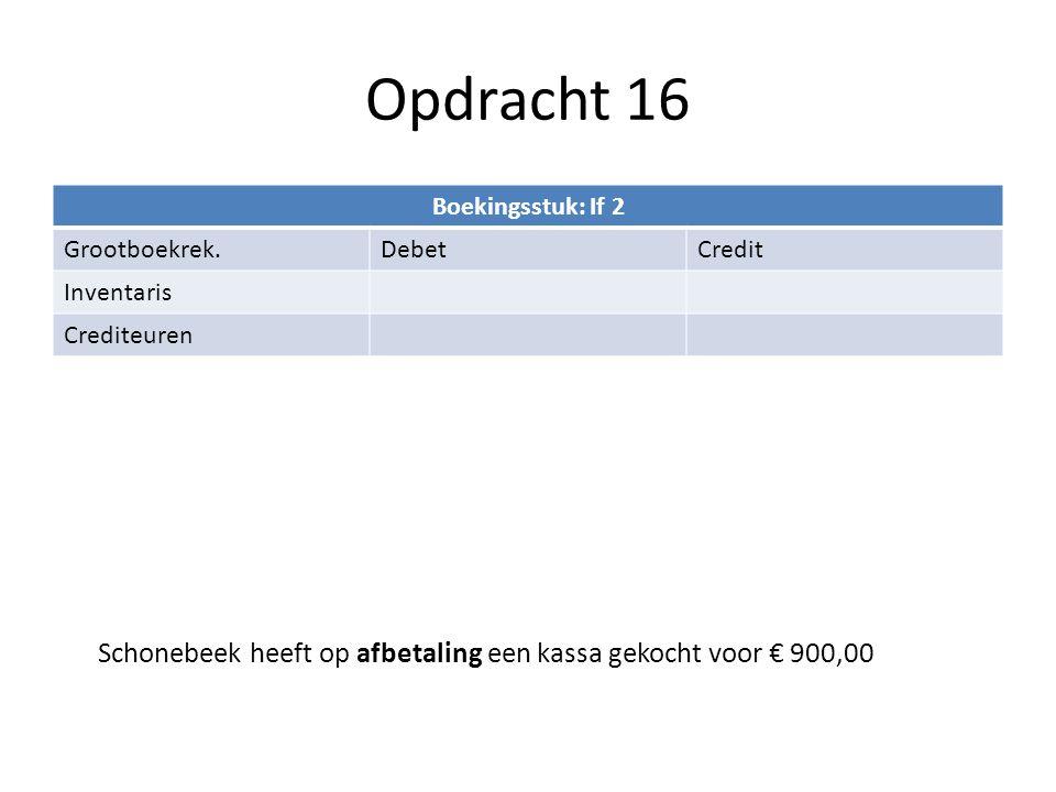 Opdracht 16 Boekingsstuk: If 2. Grootboekrek. Debet. Credit. Inventaris. Crediteuren.