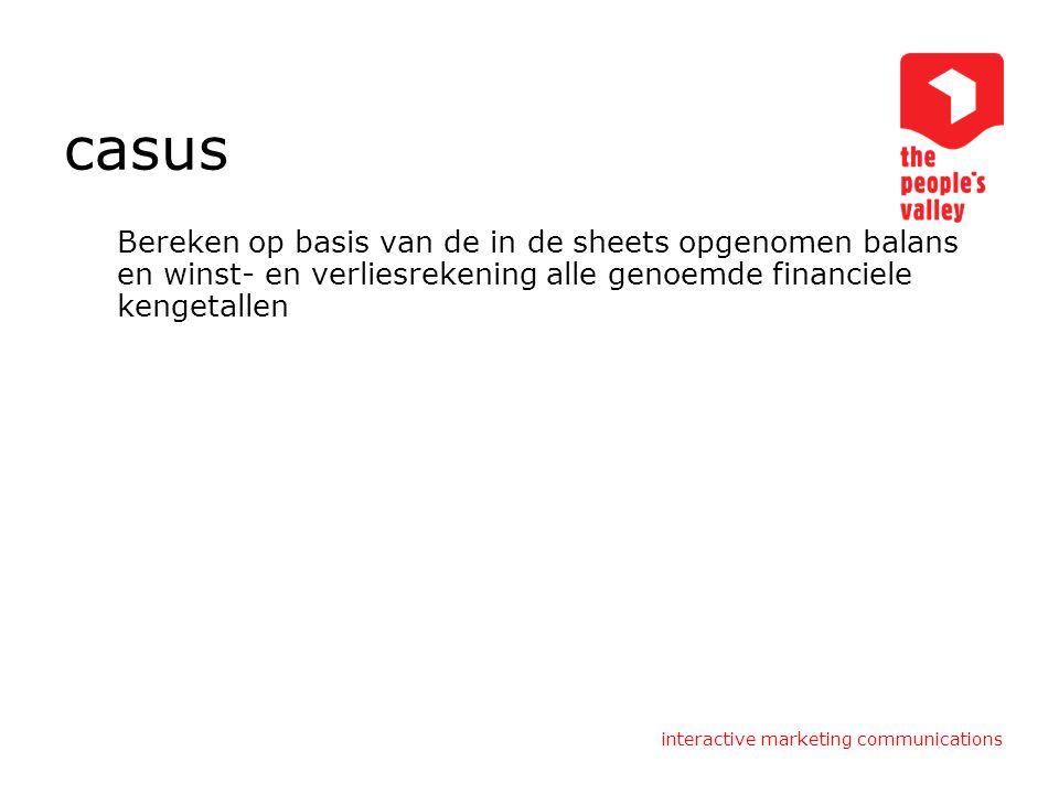 casus Bereken op basis van de in de sheets opgenomen balans en winst- en verliesrekening alle genoemde financiele kengetallen.