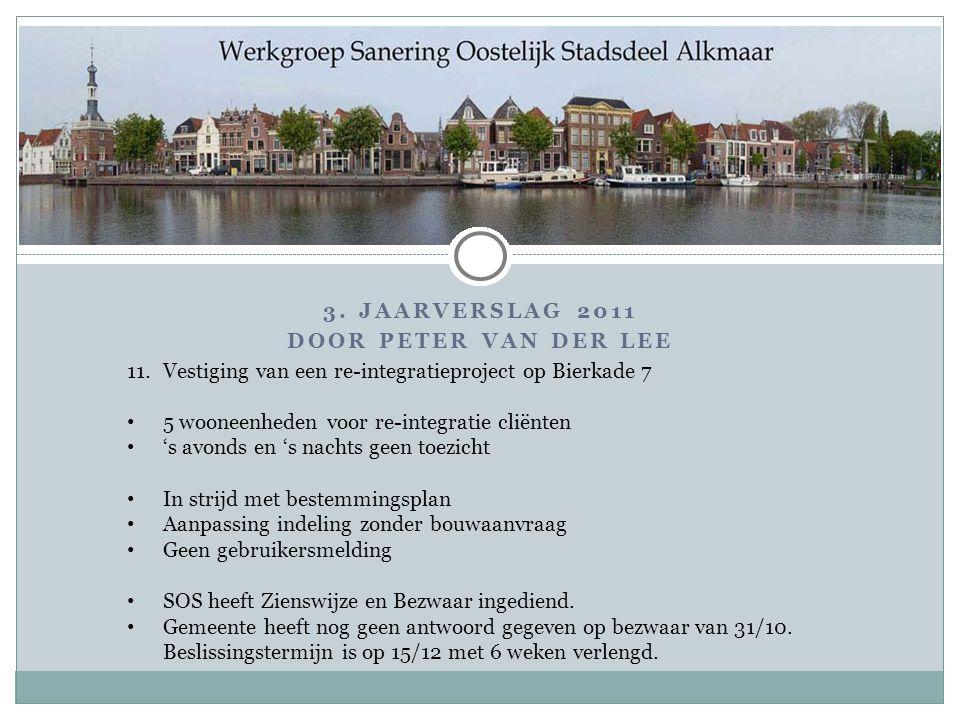 3. Jaarverslag 2011 Door PETER VAN DER LEE. Vestiging van een re-integratieproject op Bierkade 7. 5 wooneenheden voor re-integratie cliënten.