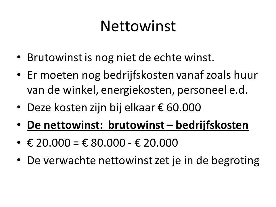 Nettowinst Brutowinst is nog niet de echte winst.