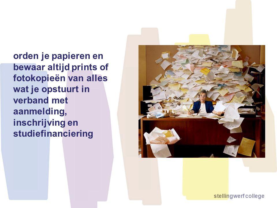 orden je papieren en bewaar altijd prints of fotokopieën van alles wat je opstuurt in verband met aanmelding, inschrijving en studiefinanciering