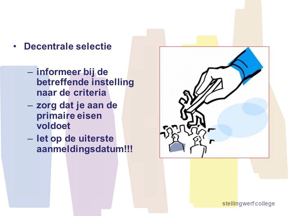 Decentrale selectie informeer bij de betreffende instelling naar de criteria. zorg dat je aan de primaire eisen voldoet.