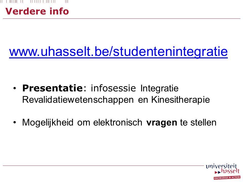 Verdere info www.uhasselt.be/studentenintegratie. Presentatie: infosessie Integratie Revalidatiewetenschappen en Kinesitherapie.