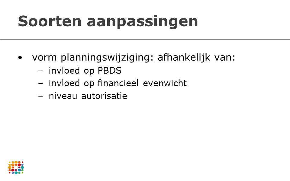 Soorten aanpassingen vorm planningswijziging: afhankelijk van: