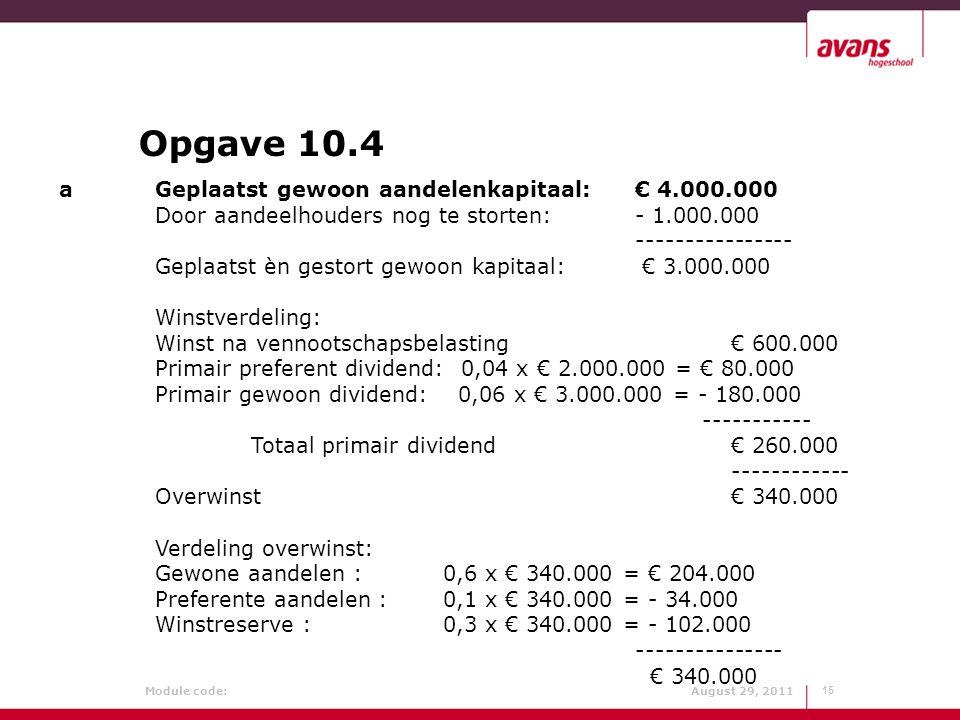 Opgave 10.4 a Geplaatst gewoon aandelenkapitaal: € 4.000.000