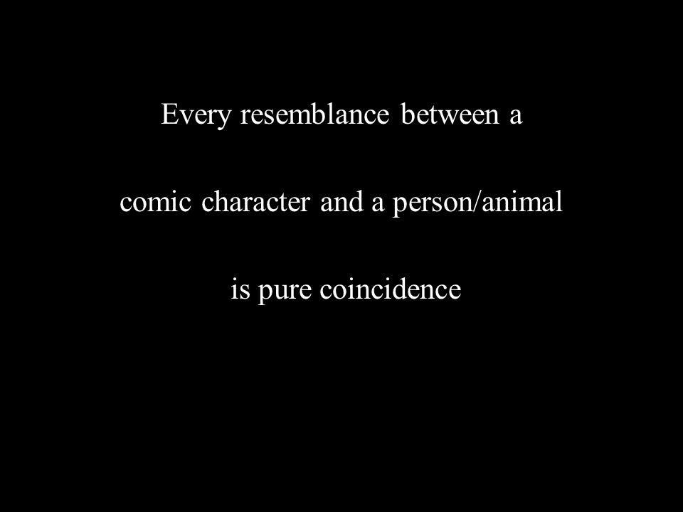 Every resemblance between a comic character and a person/animal
