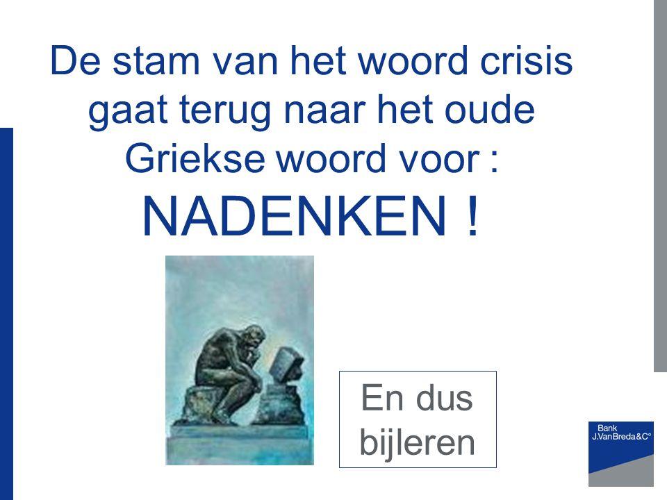 De stam van het woord crisis gaat terug naar het oude Griekse woord voor : NADENKEN !